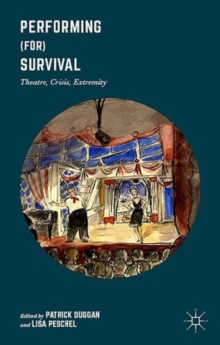 Performing (for) Survival : Theatre, Crisis, Extremity, Hardback Book