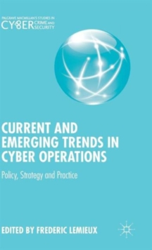 Current and Emerging Trends in Cyber Operations : Policy, Strategy and Practice, Hardback Book