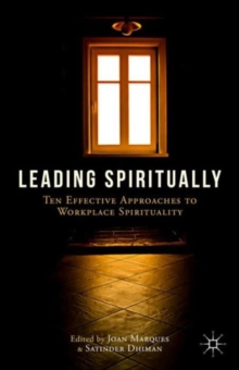 Leading Spiritually : Ten Effective Approaches to Workplace Spirituality, Hardback Book
