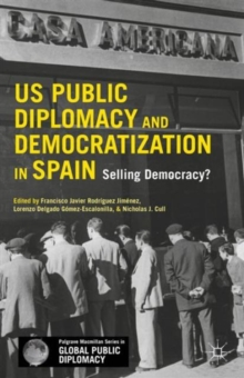 US Public Diplomacy and Democratization in Spain : Selling Democracy?, Hardback Book