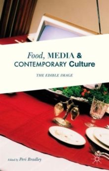Food, Media and Contemporary Culture : The Edible Image, Hardback Book