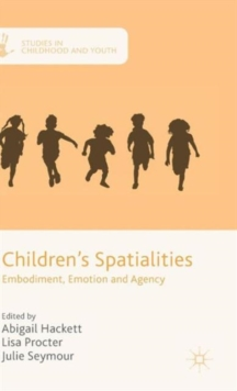 Children's Spatialities : Embodiment, Emotion and Agency, Hardback Book