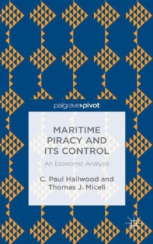 Maritime Piracy and Its Control: An Economic Analysis, Hardback Book