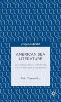 American Sea Literature: Seascapes, Beach Narratives, and Underwater Explorations, Hardback Book