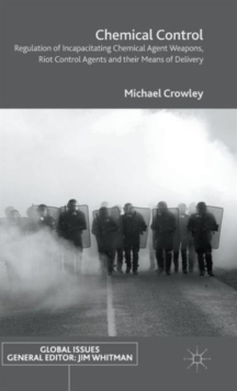 Chemical Control : Regulation of Incapacitating Chemical Agent Weapons, Riot Control Agents and Their Means of Delivery, Hardback Book