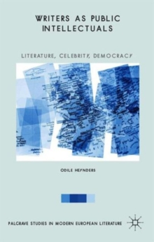 Writers as Public Intellectuals : Literature, Celebrity, Democracy, Hardback Book