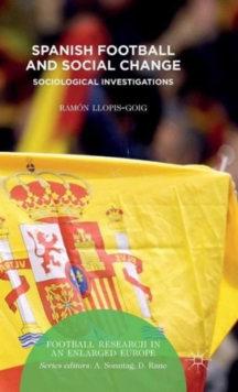 Spanish Football and Social Change : Sociological Investigations, Hardback Book