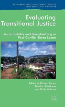 Evaluating Transitional Justice : Accountability and Peacebuilding in Post-Conflict Sierra Leone, Hardback Book