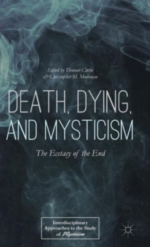 Death, Dying, and Mysticism : The Ecstasy of the End, Hardback Book