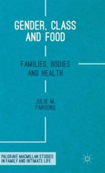 Gender, Class and Food : Families, Bodies and Health, Hardback Book