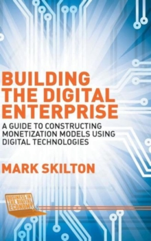 Building the Digital Enterprise : A Guide to Constructing Monetization Models Using Digital Technologies, Hardback Book