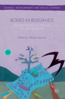 Bodies in Resistance : Gender and Sexual Politics in the Age of Neoliberalism, Hardback Book