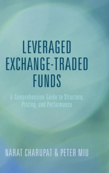 Leveraged Exchange-Traded Funds : A Comprehensive Guide to Structure, Pricing, and Performance, Hardback Book