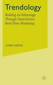 Trendology : Building an Advantage Through Data-Driven Real-Time Marketing, Hardback Book