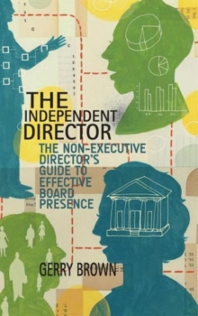 The Independent Director : The Non-Executive Director's Guide to Effective Board Presence, Hardback Book