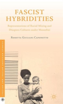 Fascist Hybridities : Representations of Racial Mixing and Diaspora Cultures Under Mussolini, Hardback Book