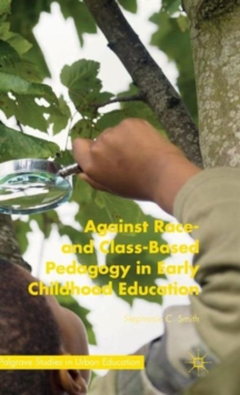 Against Race- and Class-Based Pedagogy in Early Childhood Education, Hardback Book