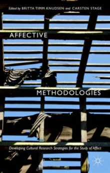 Affective Methodologies : Developing Cultural Research Strategies for the Study of Affect, Hardback Book