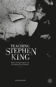 Teaching Stephen King : Horror, the Supernatural, and New Approaches to Literature, Hardback Book