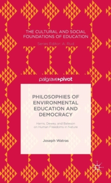 Philosophies of Environmental Education and Democracy: Harris, Dewey, and Bateson on Human Freedoms in Nature, Hardback Book