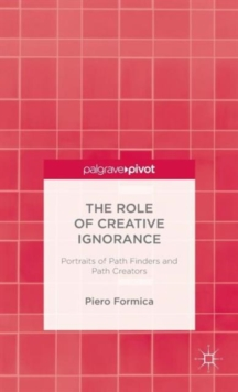 The Role of Creative Ignorance: Portraits of Path Finders and Path Creators, Hardback Book