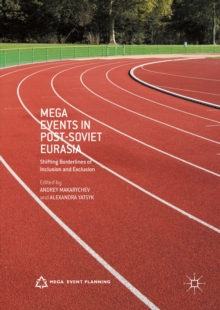 Mega Events in Post-Soviet Eurasia : Shifting Borderlines of Inclusion and Exclusion, PDF eBook