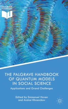 The Palgrave Handbook of Quantum Models in Social Science : Applications and Grand Challenges, Hardback Book