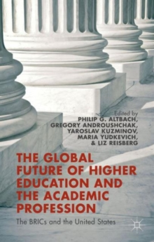 The Global Future of Higher Education and the Academic Profession : The BRICs and the United States, Paperback Book