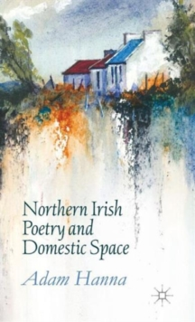Northern Irish Poetry and Domestic Space, Hardback Book