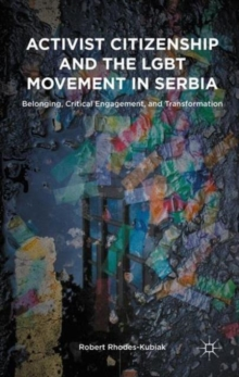 Activist Citizenship and the Lgbt Movement in Serbia : Belonging, Critical Engagement, and Transformation, Hardback Book