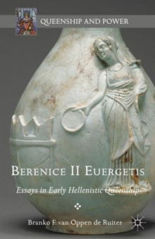 Berenice II Euergetis : Essays in Early Hellenistic Queenship, Hardback Book