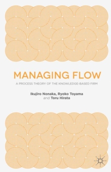Managing Flow : A Process Theory of the Knowledge-Based Firm, Paperback / softback Book