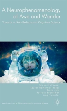 A Neurophenomenology of Awe and Wonder : Towards a Non-Reductionist Cognitive Science, Hardback Book