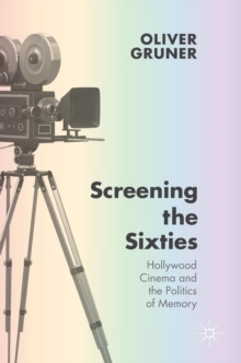 Screening the Sixties : Hollywood Cinema and the Politics of Memory, Hardback Book