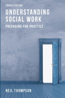 Understanding Social Work : Preparing for Practice, Paperback / softback Book
