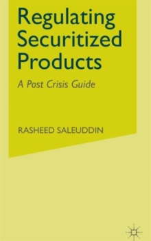 Regulating Securitized Products : A Post Crisis Guide, Hardback Book