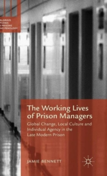 The Working Lives of Prison Managers : Global Change, Local Culture and Individual Agency in the Late Modern Prison, Hardback Book