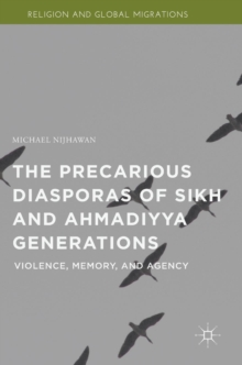 The Precarious Diasporas of Sikh and Ahmadiyya Generations : Violence, Memory, and Agency, Hardback Book