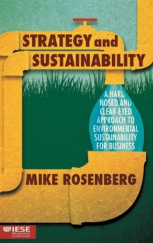 Strategy and Sustainability : A Hardnosed and Clear-Eyed Approach to Environmental Sustainability For Business, Hardback Book
