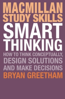 Smart Thinking : How to Think Conceptually, Design Solutions and Make Decisions, Paperback Book