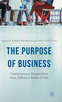 The Purpose of Business : Contemporary Perspectives from Different Walks of Life, Hardback Book
