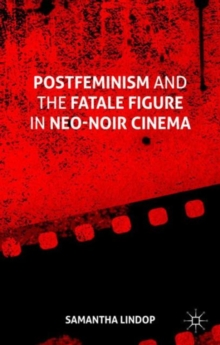 Postfeminism and the Fatale Figure in Neo-Noir Cinema, Hardback Book
