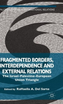 Fragmented Borders, Interdependence and External Relations : The Israel-Palestine-European Union Triangle, Hardback Book