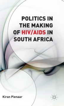 Politics in the Making of HIV/AIDS in South Africa, Hardback Book