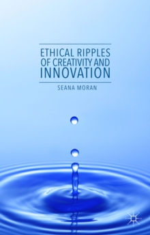 Ethical Ripples of Creativity and Innovation, Hardback Book