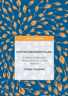 Postenvironmentalism : A Material Semiotic Perspective on Living Spaces, PDF eBook