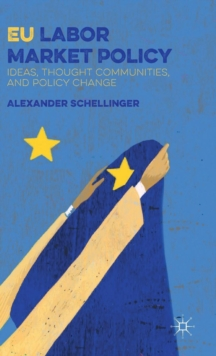 EU Labor Market Policy : Ideas, Thought Communities and Policy Change, Hardback Book