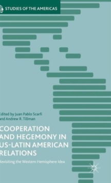 Cooperation and Hegemony in US-Latin American Relations : Revisiting the Western Hemisphere Idea, Hardback Book