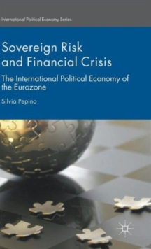 Sovereign Risk and Financial Crisis : The International Political Economy of the Eurozone, Hardback Book