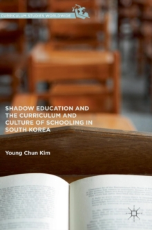 Shadow Education and the Curriculum and Culture of Schooling in South Korea, Hardback Book